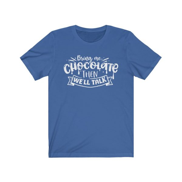 Bring Me Chocolate Then We'll Talk | Chocolate Lovers - T-shirt | 18518 14