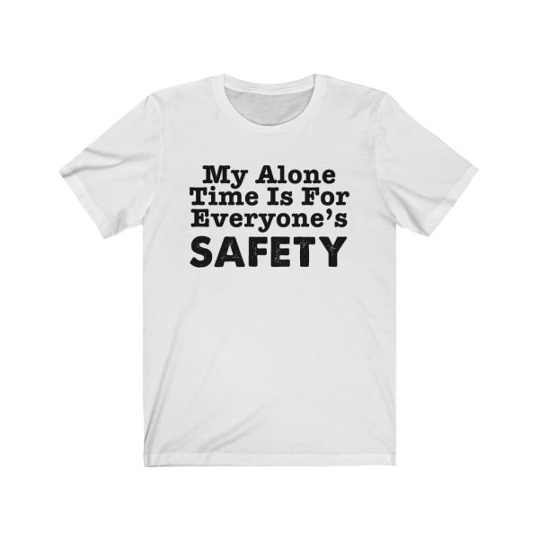 My Alone Time Is For Everyone's Safety - Funny T-shirt | 18542 8