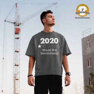 """man wearing a t-shirt that says """"2020 Would Not Recommend"""""""