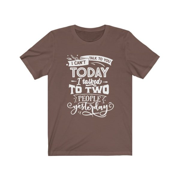 I Can't Talk To you Today, I talked to two people yesterday | T-shirt | Tee | 39583 13