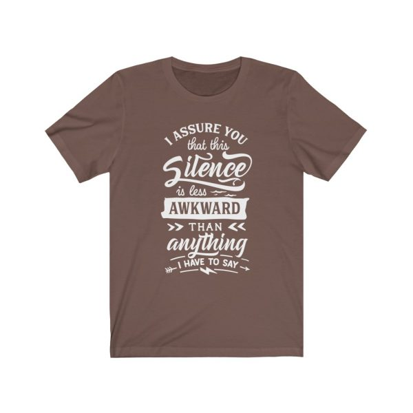 I assure you that this silence is less awkward than anything I have to say. | T-shirt | 39583 14