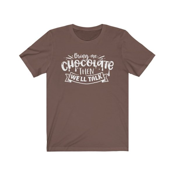 Bring Me Chocolate Then We'll Talk | Chocolate Lovers - T-shirt | 39583 16