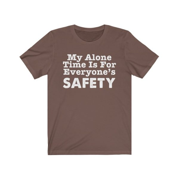My Alone Time Is For Everyone's Safety - Funny T-shirt | 39583 5