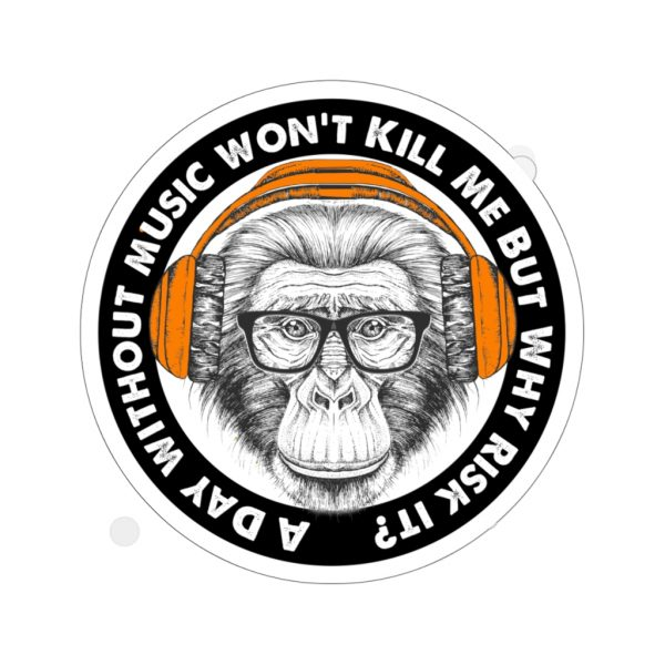 A Day Without Music Won't Kill Me But Why Risk It - Monkey | 45752