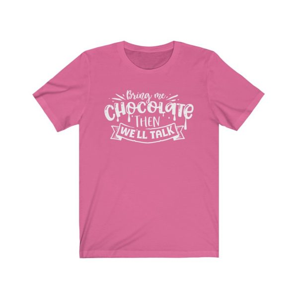 Bring Me Chocolate Then We'll Talk | Chocolate Lovers - T-shirt | 66339