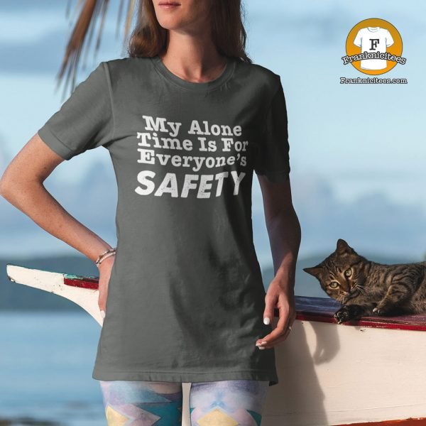 "Woman wearing a t-shirt that says ""My Alone Time Is For Everyone's Safety"""