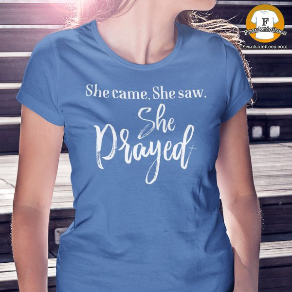 """woman wearing a t-shirt that says """"She Came, She Saw, She Prayed"""""""
