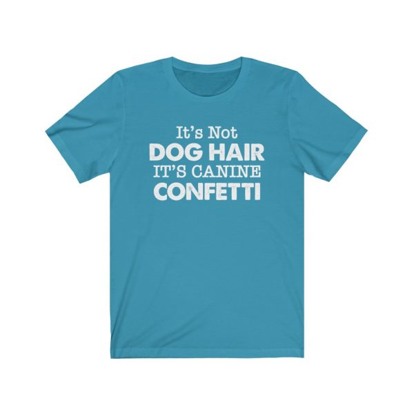 It's Not Dog Hair It's Canine Confetti | Dog Lovers | Dog Mom | 18054