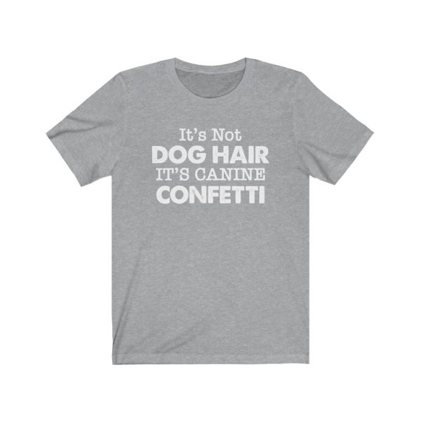 It's Not Dog Hair It's Canine Confetti | Dog Lovers | Dog Mom | 18078