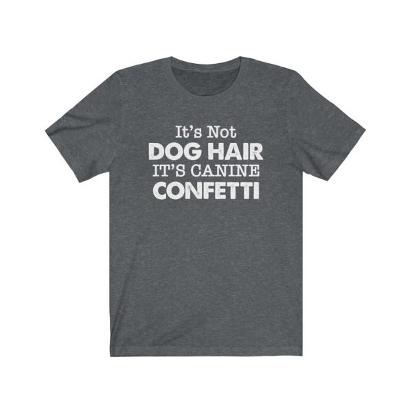 It's Not Dog Hair It's Canine Confetti | Dog Lovers | Dog Mom | 18150