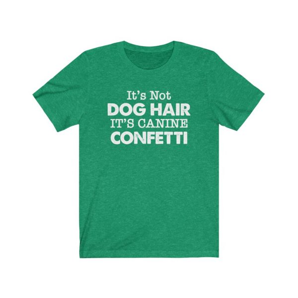 It's Not Dog Hair It's Canine Confetti | Dog Lovers | Dog Mom | 18246