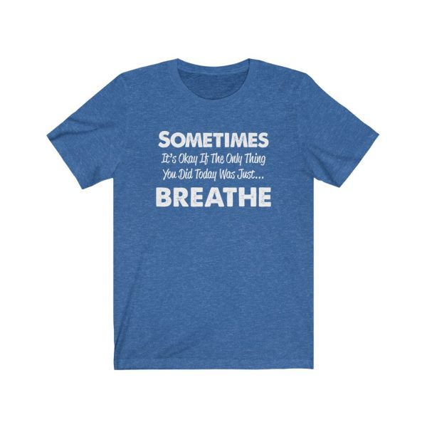 Sometimes It's okay if the only thing you did today was just breathe | 18326 1