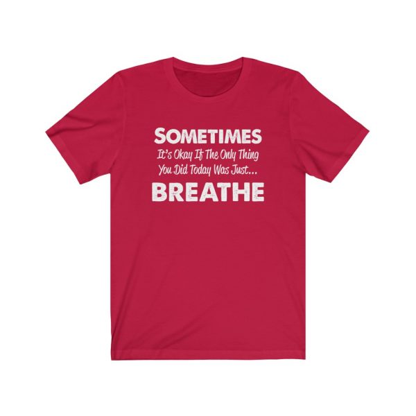 Sometimes It's okay if the only thing you did today was just breathe | 18446 6