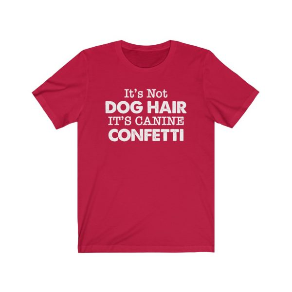 It's Not Dog Hair It's Canine Confetti | Dog Lovers | Dog Mom | 18446