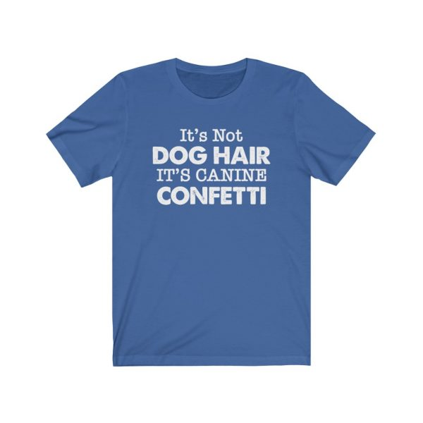 It's Not Dog Hair It's Canine Confetti | Dog Lovers | Dog Mom | 18518