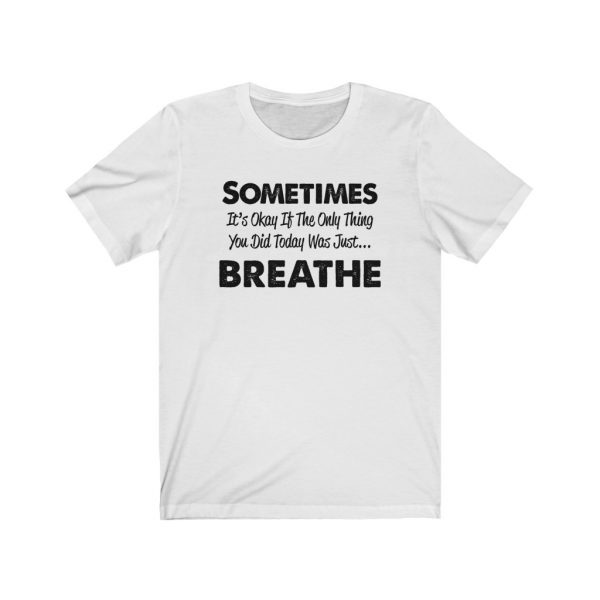 Sometimes It's okay if the only thing you did today was just breathe | 18542 3