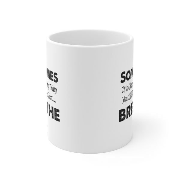 Sometimes It's Okay If they Only Thing You Did Today Was Breathe - Mug | 33719 1