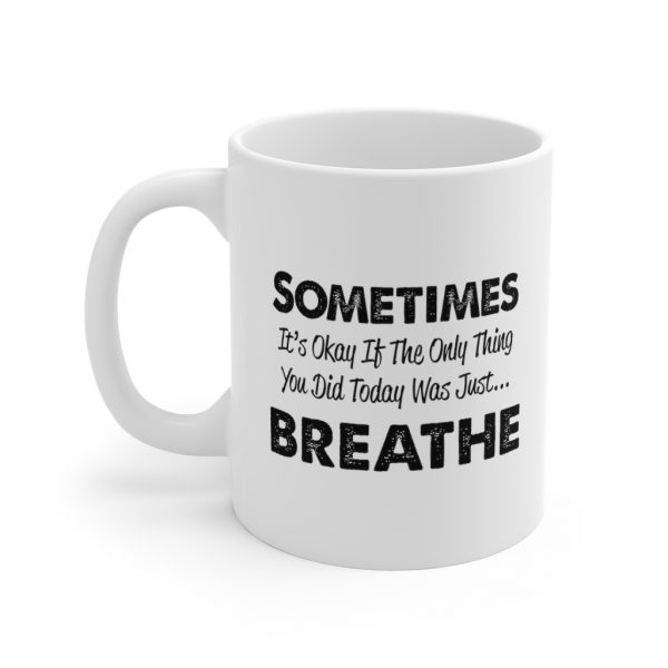 Sometimes It's Okay If they Only Thing You Did Today Was Breathe - Mug | 33719 2