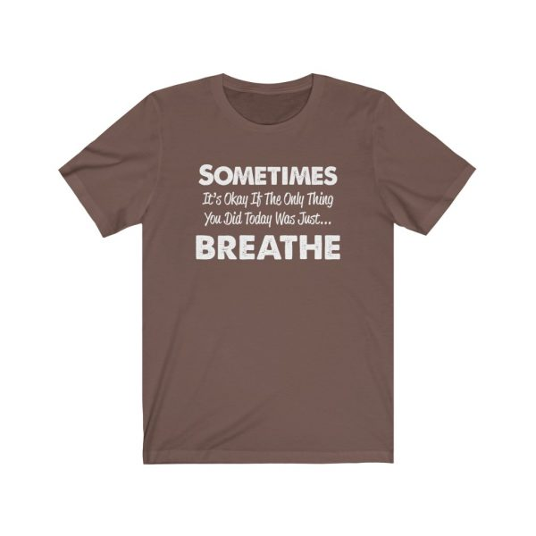 Sometimes It's okay if the only thing you did today was just breathe | 39583 2