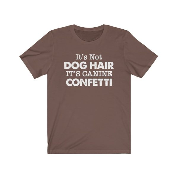 It's Not Dog Hair It's Canine Confetti | Dog Lovers | Dog Mom | 39583