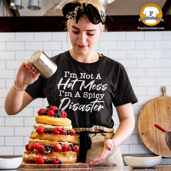 "woman wearing a funny t-shirt that says ""I'm not a hot mess I'm a spicy disaster"""