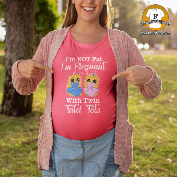 I'm Not Fat I'm Pregnant With Twin Tater Tots | twin tater tots