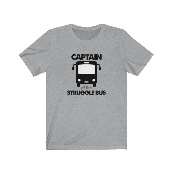 Captain Of The Struggle Bus | Unisex Jersey Short Sleeve Tee | 18078 1