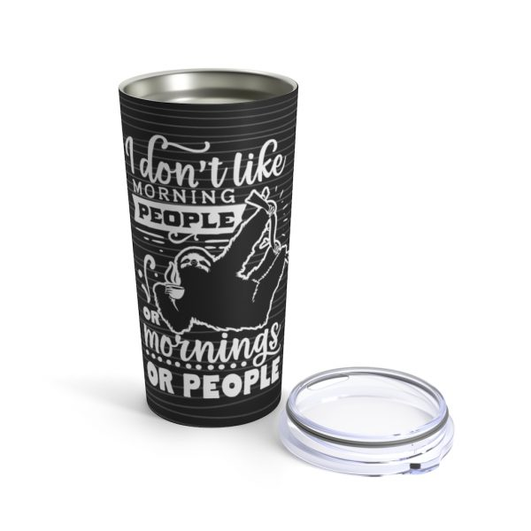 I Don't Like Morning People - Sloth, Or Mornings, Or People | Tumbler 20oz | 44519 4