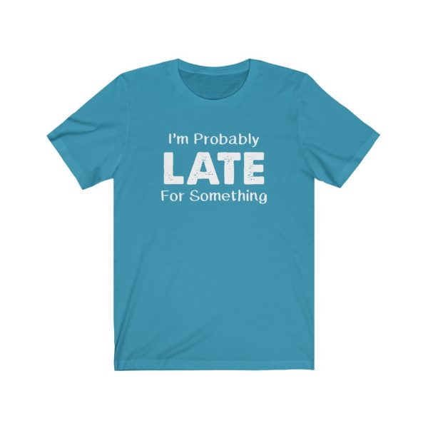 I'm Probably Late For Something | T-shirt | 18054 2