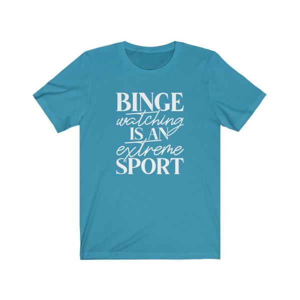 Binge watching is an extreme sport | t-shirt | 18054 4