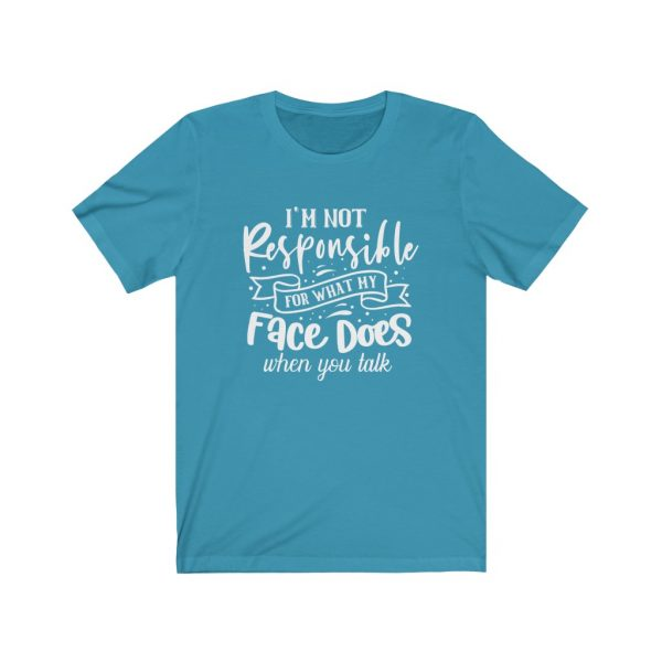 I'm Not Responsible For What My Face Does When You Talk | T-shirt | 18054