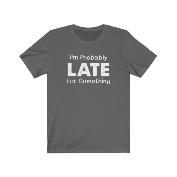 I'm Probably Late For Something | T-shirt | 18070 2