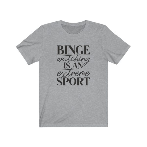 Binge watching is an extreme sport | t-shirt | 18078 4