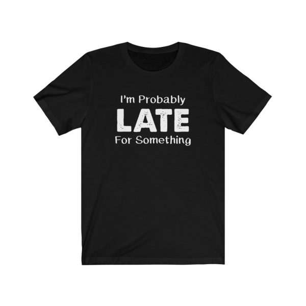 I'm Probably Late For Something | T-shirt | 18102 2