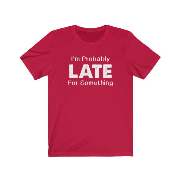 I'm Probably Late For Something | T-shirt | 18446 2