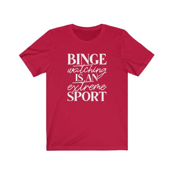 Binge watching is an extreme sport | t-shirt | 18446 4