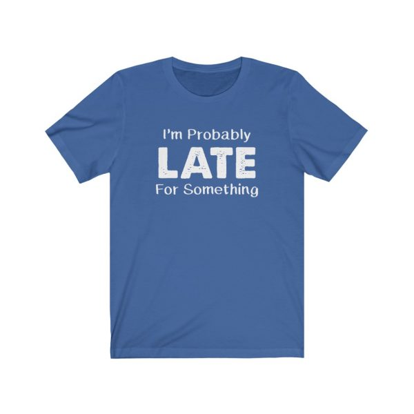 I'm Probably Late For Something | T-shirt | 18518 2