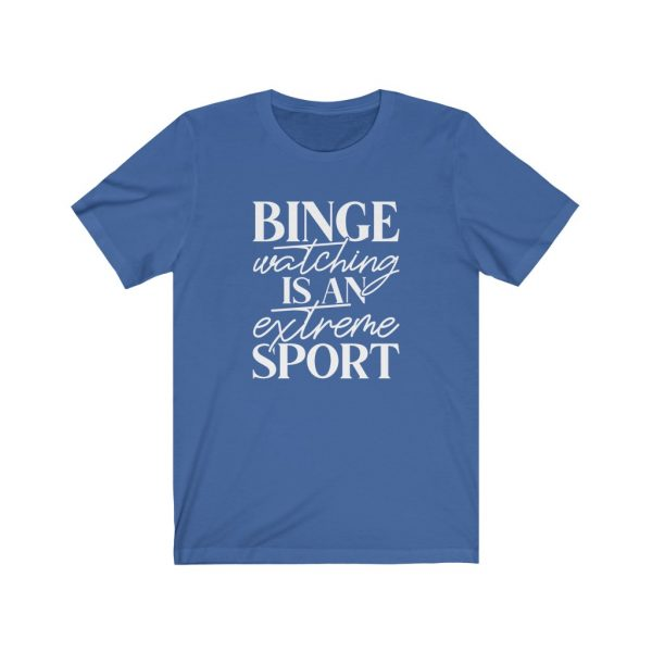 Binge watching is an extreme sport | t-shirt | 18518 4