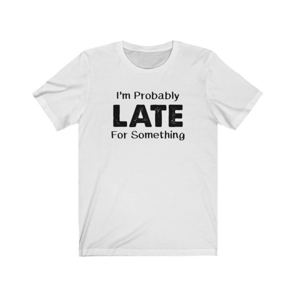 I'm Probably Late For Something | T-shirt | 18542 2