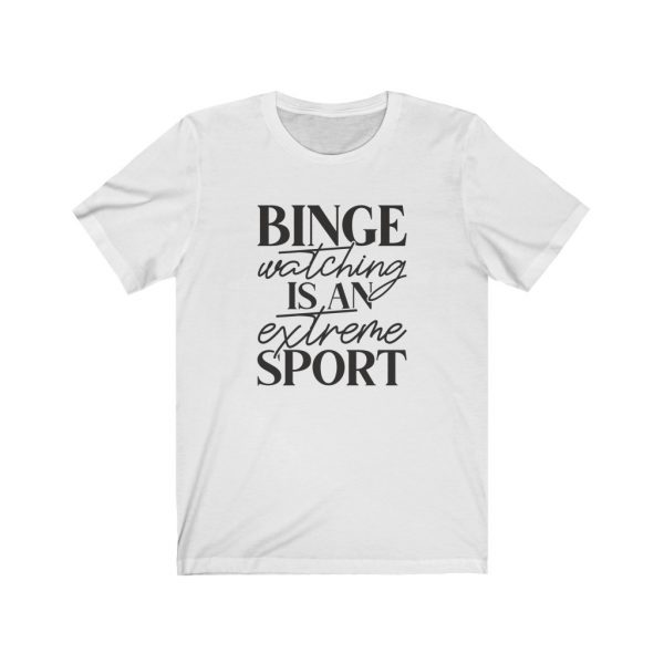 Binge watching is an extreme sport | t-shirt | 18542 4