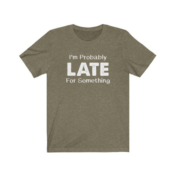 I'm Probably Late For Something | T-shirt | 39562 1