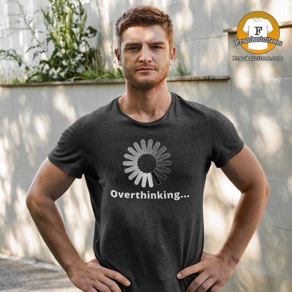 man wearing an overthinking t-shirt
