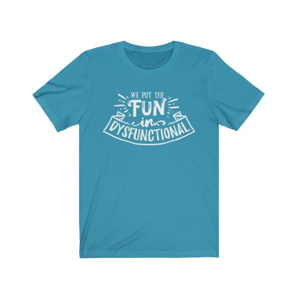 We put the fun in dysfunctional - Sarcastic T-shirt | 18054 4