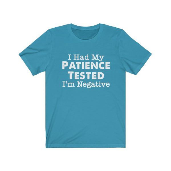 I had my patience tested - I'm Negative | Sarcastic Tee | 18054
