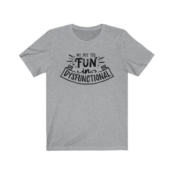 We put the fun in dysfunctional - Sarcastic T-shirt | 18078 3