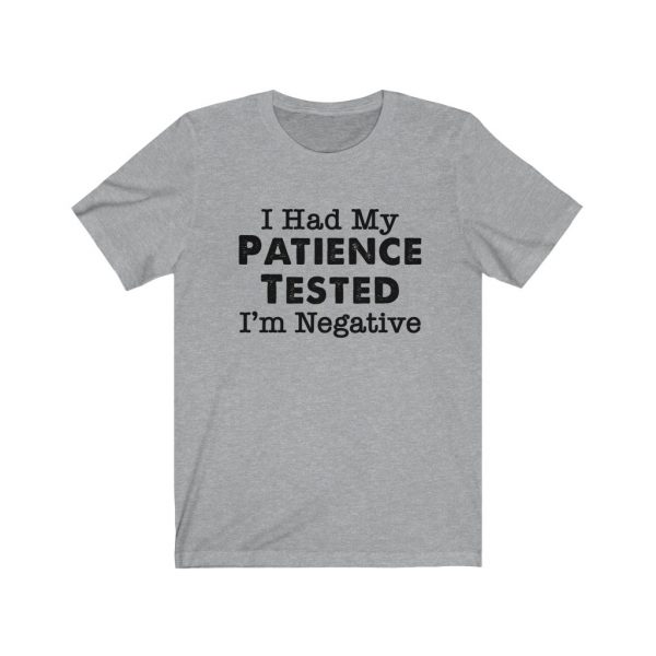 I had my patience tested - I'm Negative | Sarcastic Tee | 18078