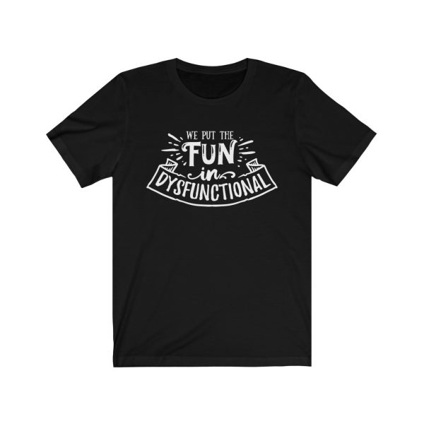 We put the fun in dysfunctional - Sarcastic T-shirt | 18102 4