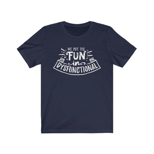 We put the fun in dysfunctional - Sarcastic T-shirt | 18398 4