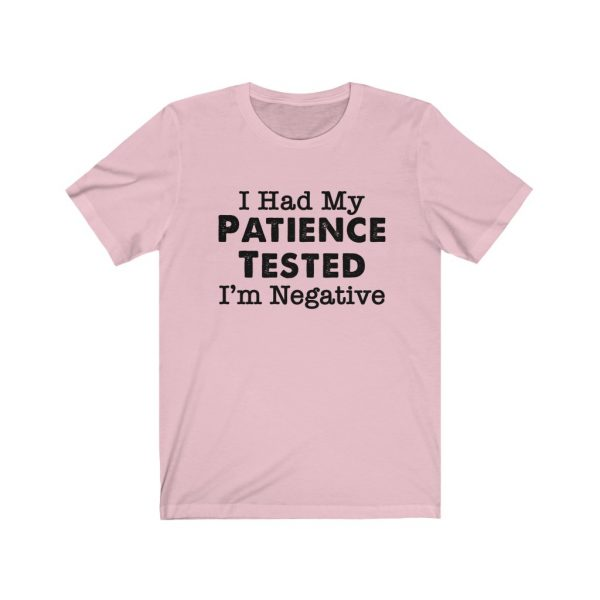 I had my patience tested - I'm Negative | Sarcastic Tee | 18438