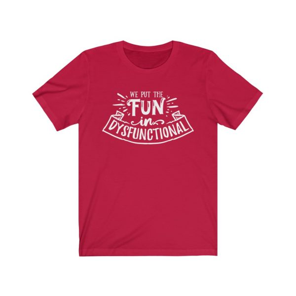 We put the fun in dysfunctional - Sarcastic T-shirt | 18446 4